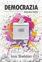 Democrazia: guida dell'utente (Italian Edition)