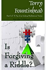 Is Forgiving a Riddle? (A Tip of an Iceberg Meditations Book 1) Kindle Edition