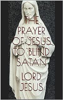 THE PRAYER OF JESUS TO BLIND SATAN