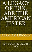 A Legacy of Fun, Abe the American Jester: with a Short Sketch of His Life
