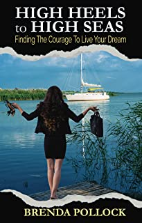 HIGH HEELS to HIGH SEAS: Find The Courage To Live Your Dream