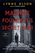 Madame Fourcade's Secret War: The Daring Young Woman Who Led France's Largest Spy Network Against Hitler