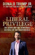 Liberal Privilege : Joe Biden And The Democrats' Defense Of The Indefensible