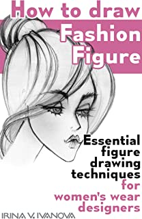 How to draw fashion figure: Essential figure drawing techniques for women's wear designers (Fashion Croquis Book 5)