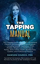 The Tapping Manual: The Complete Guide to Using EFT (Emotional Freedom Techniques) for Common Issues – Including Anxiety, Depression, PTSD, Phobias, Weight ... Work, Family (The Tapping Series Book 7)
