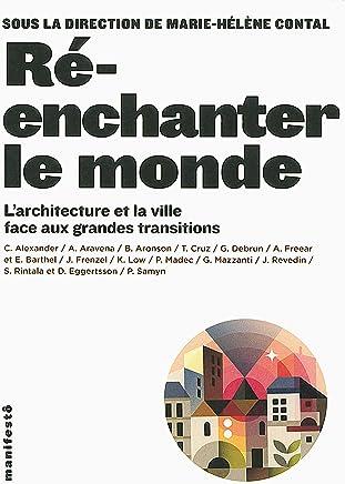 Ré-enchanter le monde : Larchitecture et la ville face aux grandes transitions