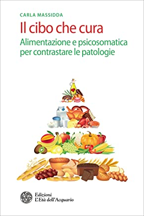 Il cibo che cura: Alimentazione e psicosomatica per contrastare le patologie