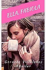 Ella, Fabiola: Del Café al Buqué Enamorado (Toma un Café con Fabiola) (Spanish Edition) Kindle Edition
