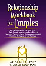 Relationship Workbook for Couples: The Definitive Guide to Couple Skills: 5 Basic Rules to Improve your Love Life with Languages Therapy to Better Communication, Maximize the Respect in your Marriage