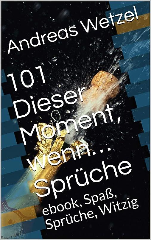 群衆起こりやすい勤勉な101 Dieser Moment, wenn… Sprüche: ebook, Spa?, Sprüche, Witzig (German Edition)
