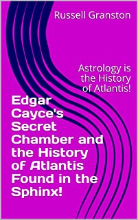 Edgar Cayce's Secret Chamber and the History of Atlantis Found in the Sphinx!: Astrology is the History of Atlantis!