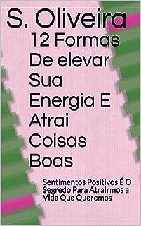 12 Formas De elevar Sua Energia E Atrai Coisas Boas: Sentimentos Positivos É O Segredo Para Atrairmos a Vida Que Queremos ...