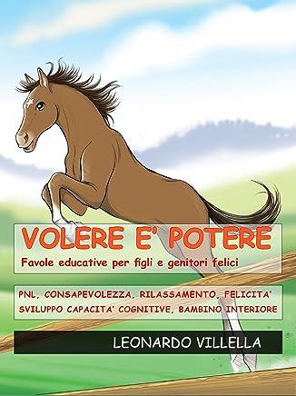 Volere è potere: Favole educative per figli e genitori felici (Favole del cavallino Romolo Vol. 1)