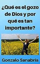 Qué es el gozo de Dios y por qué es tan importante: Estudio bíblico sobre el gozo de Dios y lo que hace en el cristiano (Spanish Edition)