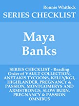 Maya Banks - SERIES CHECKLIST - Reading Order of VAULT COLLECTION, ANETAKIS TYCOONS, KELLY/KGI, HIGHLANDER, PREGNANCY & PASSION, MONTGOMERYS AND ARMSTRONGS, SLOW BURN, PREGNANCY & PASSION OM