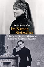Im Namen Nietzsches. Elisabeth Förster- Nietzsche und Lou Andreas- Salome.
