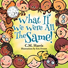 What If We Were All The Same!: A Children's Book About Ethnic Diversity and Inclusion
