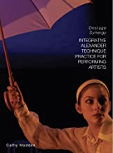 Integrative Alexander Technique Practice for Performing Artists: Onstage Synergy