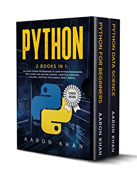 Python: 2 Books in 1: The Crash Course for Beginners to Learn Python Programming, Data Science and Machine Learning + Practical Exercises Included. (Artifical Intelligence, Numpy, Pandas)