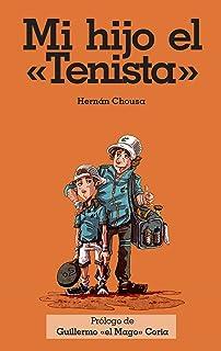 Mi hijo el Tenista: Mi hijo el tenista Guillermo Coria (Spanish Edition)
