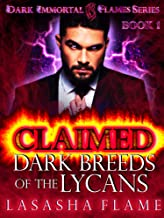 Claimed: Dark Breeds of the Lycans (Dark Immortal Flames Book 1)