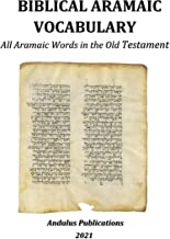 Biblical Aramaic Vocabulary: All Aramaic Words in the Old Testament (Languages of the Bible and the Qur'an Book 3) (Englis...