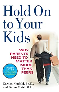 Best hold on to your kids gordon neufeld Reviews