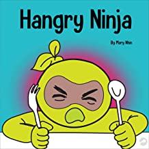 Hangry Ninja: A Children's Book About Preventing Hanger and Managing Meltdowns and Outbursts (Ninja Life Hacks)
