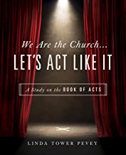 We Are the Church . . . Let's Act Like It: A Study on the Book of Acts