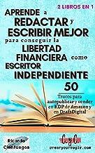 Aprende a redactar y escribir mejor para conseguir la libertad financiera como escritor independiente: 50 trucos para auto...