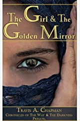 The Girl & the Golden Mirror: Chronicles of the Way & the Darkness: Prequel (Chronicles of Outremer) Kindle Edition
