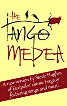 The Tango Medea: A new version of the classic tragedy by Euripides, with a modern, accessible script and original music.