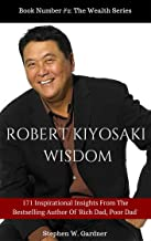 Robert Kiyosaki Wisdom: 171 Inspirational Insights From The Bestselling Author of 'Rich Dad Poor Dad'