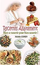 Recettes Allaitement: Bien se nourrir pour bien nourrir ! 35 recettes faciles et délicieuses faites d'aliments galactogène...