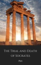 The Trial and Death of Socrates (Annotated): Euthyphro, Apology, Crito and Phaedo