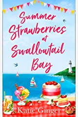 Summer Strawberries at Swallowtail Bay: The hilarious and heartwarming romantic comedy, a perfect summer read for fans of Jenny Colgan! (Swallowtail Bay, Book 2) Kindle Edition