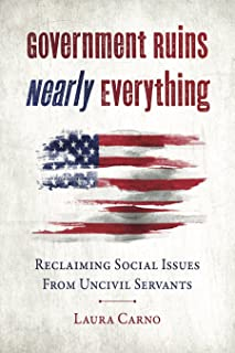 Government Ruins Nearly Everything: Reclaiming Social Issues from Uncivil Servants