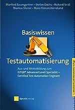 Basiswissen Testautomatisierung: Aus- und Weiterbildung zum ISTQB® Advanced Level Specialist – Certified Test Automation E...