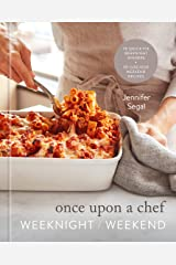 Once Upon a Chef: Weeknight/Weekend: 70 Quick-Fix Weeknight Dinners + 30 Luscious Weekend Recipes: A Cookbook Kindle Edition