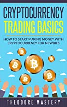 Technical Analysis: Cryptocurrency Trading Basics - How To Start Making Money In Cryptocurrency For Newbies (A step-by-step, easy and simple learning system designed specially for beginners.)