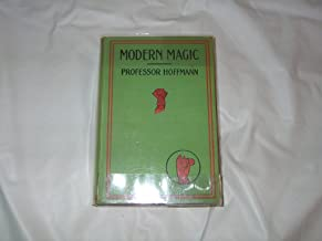 Modern Magic a Practical Treatise on the Art of Conjuring With 318 Illustrations With an Appendix Containing Explanations of Some of the Best Known Specialties of Messrs Maskelyne & Cooke American Edi