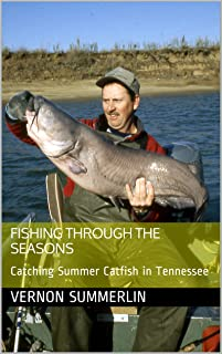Fishing Through the Seasons: Catching Summer Catfish in Tennessee (Freshwater Fishing Series Book 3) (English Edition)