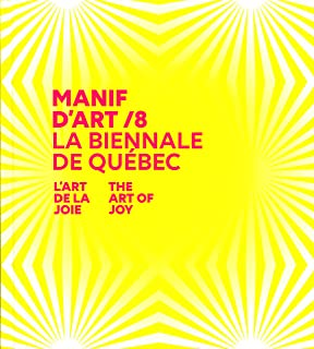 Manif d'art 8 - L'Art de la joie / Manif d'art 8 - The Art of Joy