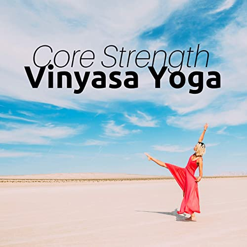 Core Strength Vinyasa Yoga - Healing Nature Melodies of Life ...