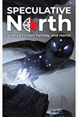 Speculative North Magazine Issue 3: Science Fiction, Fantasy, and Horror (Speculative North Magazine: Science Fiction, Fantasy, and Horror) Kindle Edition