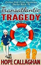 Transatlantic Tragedy: A Cruise Ship Mystery (Cruise Ship Cozy Mysteries Book 16)