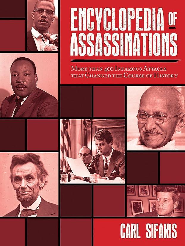 一部正義誓いEncyclopedia of Assassinations: More than 400 Infamous Attacks that Changed the Course of History (English Edition)