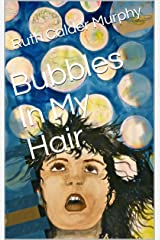 Bubbles In My Hair Kindle Edition