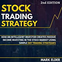 Stock Trading Strategy: How an Intelligent Investor Creates Passive Income Investing in the Stock Market Using Simple Day ...