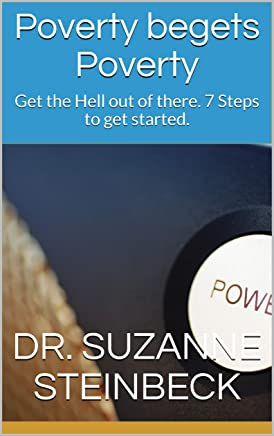Poverty begets Poverty: Get the Hell out of there. 7 Steps to get started. (English Edition)